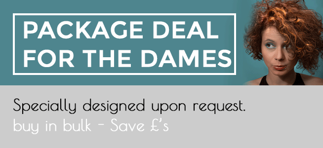 Dames Package Deals - Specially designed upon request. Buy in bulk - save £'s