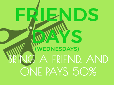 Friends Days - Bring a friend along, and get 50% off one haircut