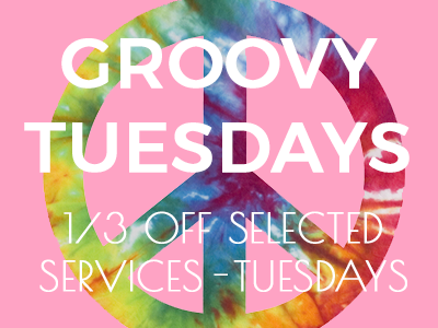 Groovy Tuesdays - 1/3 off selected services on Tuesdays
